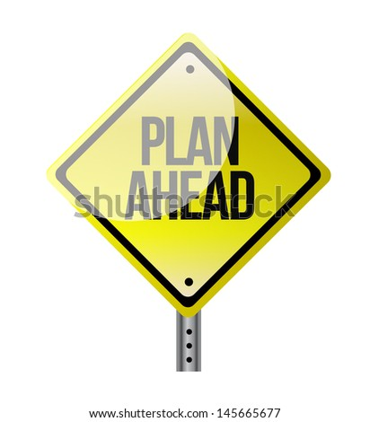 plan ahead yellow road sign illustration design over white