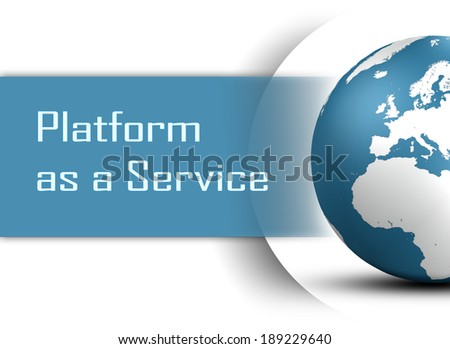 Platform as a Service concept with globe on white background - stock photo