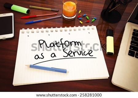 Platform as a Service - handwritten text in a notebook on a desk - 3d render illustration. - stock photo