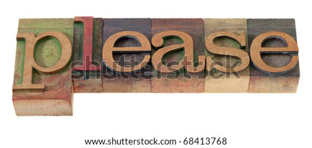 please - word in vintage wooden letterpress printing blocks, stained by color inks, isolated on white