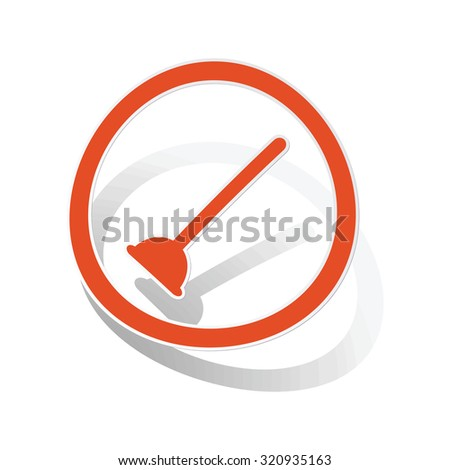 Plunger sign sticker, orange circle with image inside, on white background