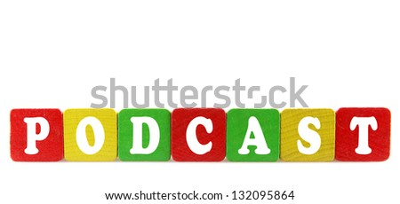 podcast - isolated text in wooden building blocks - stock photo
