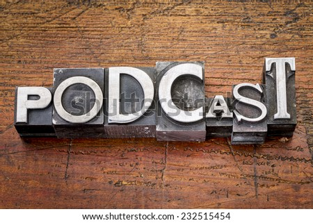 podcast word in vintage metal type printing blocks over grunge wood - stock photo