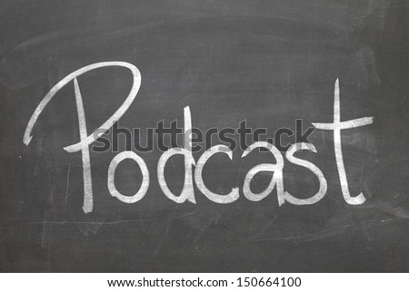 Podcast word in white chalk handwriting on the blackboard