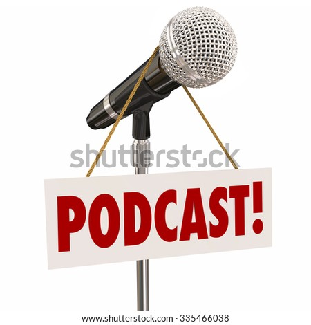 Podcast word on a sign hanging on a microphone for a forum, show or interview audio program