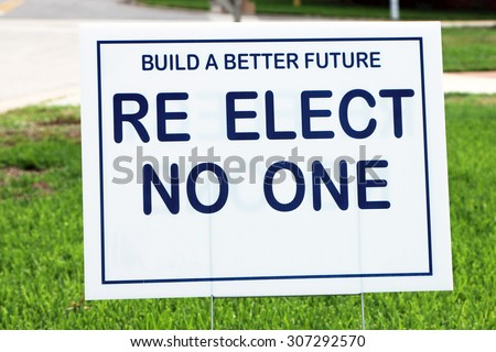 "Political sign encouraging voters to ""re elect no one"" indicating displeasure with those currently in office. - stock photo"