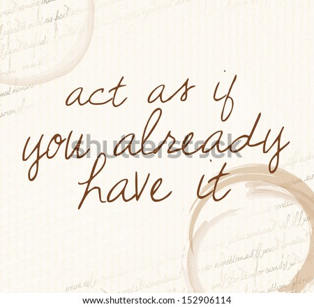 "Positive affirmation of law of attraction""Act as if you already have it"" - stock photo"