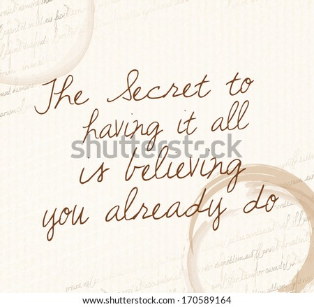 "Positive affirmation of law of attraction ""The  Secret to having it all is believing you already do""  - stock photo"
