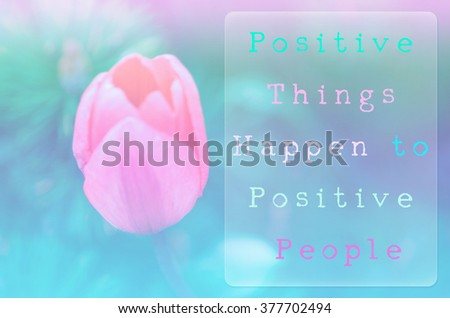 Positive things happen to positive people - stock photo
