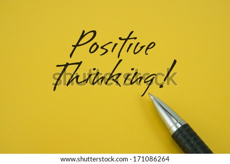 Positive Thinking! note with pen on yellow background