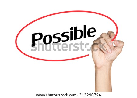 Possible Men arm writing text with highlighter pen on white background - stock photo