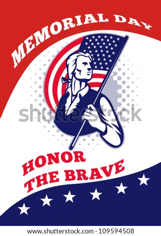 Poster greeting card illustration of a patriot minuteman revolutionary soldier holding an American stars and stripes flag  and words memorial day honor the brave. - stock photo
