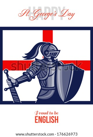 Poster greeting card Illustration of knight in full armor with sword and shield with England English flag done in retro style with words Happy St. George's Stand Tall and Be Proud to Be English.