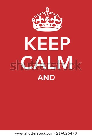 Poster with a crown and the incomplete sentence Keep Calm And - stock photo