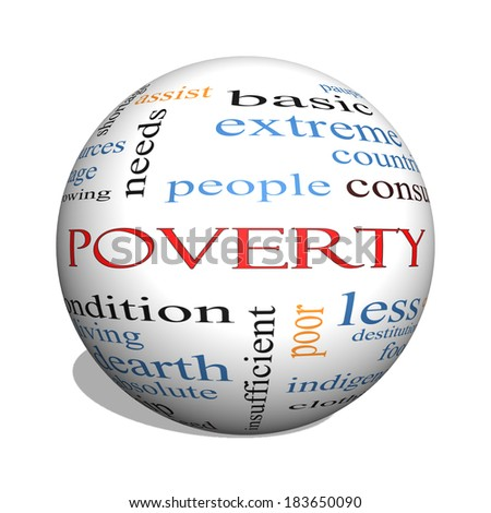 Poverty 3D sphere Word Cloud Concept with great terms such as poor, condition, people and more. - stock photo