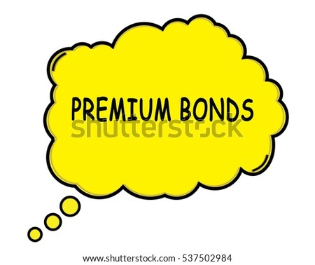 PREMIUM BONDS speech thought bubble cloud text yellow.