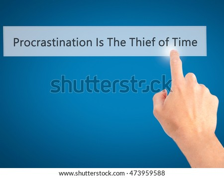 a thief of time is procrastination Read this argumentative essay sample to know why procrastination steals your time why procrastination is a thief of time.