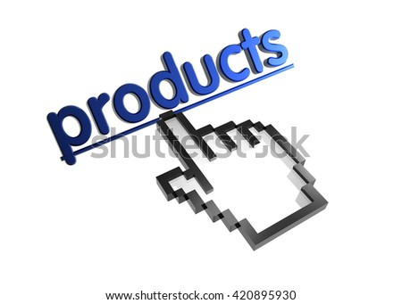 products. 3d rendered inscription. Link and finger, pointer. Isolated on white