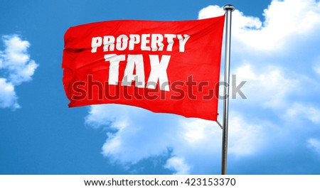 property tax, 3D rendering, a red waving flag - stock photo
