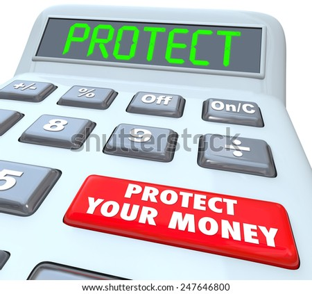 Protect Your Money words on a calculator showing how to invest or shield your finances in a tax shelter and keep it safe and secure - stock photo
