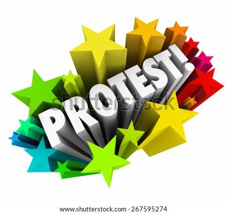 Protest word in white 3d letters to deomonstrate, object or show anger with a challenge, problem or bad action of an authority