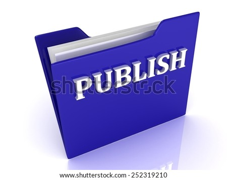 PUBLISH bright white letters on a blue folder on a white background - stock photo