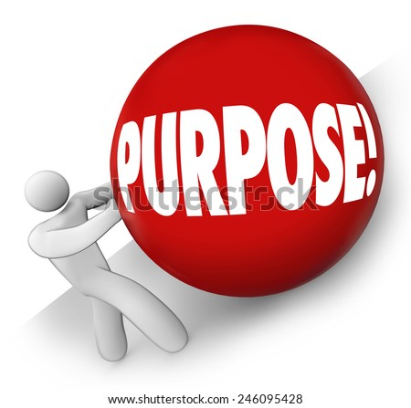 Purpose word on red ball rolled uphill by a man, person or worker to illustrate a goal, mission or objective in work, career or life - stock photo