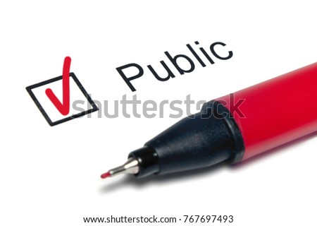 "Questionnaire: check mark on the word ""PUBLIC"" and red pen. Closeup, concept"