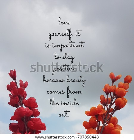 Quote About Love Yourself. It Is Important To Stay Positive Because Beauty  Comes From The