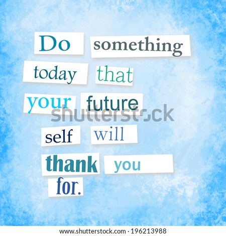 "Quote anonymous letter style ""Do something today, that your future self will thank you for"" - stock photo"