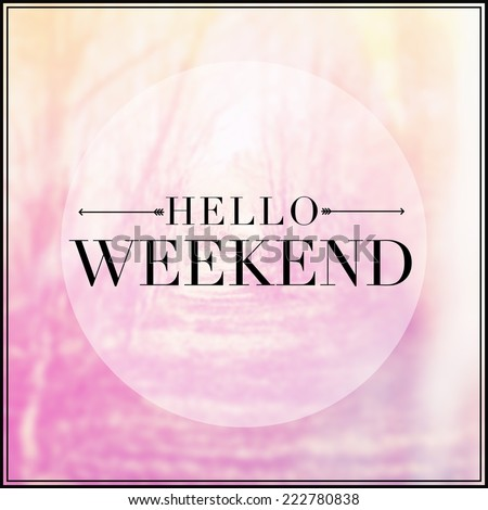 Quote - hello weekend  - stock photo