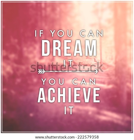 Quote - if you can dream it you can achieve it - stock photo