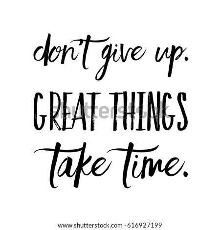 Quote On White   Donu0027t Give Up. Great Things Take Time.