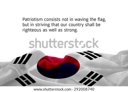 """Quote """"Patriotism consists not in waving the flag, but in striving that our country shall be righteous as well as strong"""" waving abstract fabric South Korea flag on white background - stock photo"""