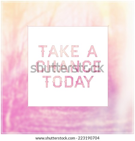 Quote - take a chance today - stock photo