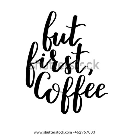 quote with coffee typography. Calligraphy hand written phrase about coffee. Lettering on white isolated background.
