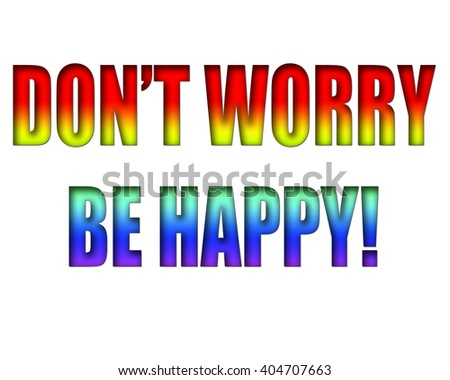 "Rainbow lettering of ""Don't Worry Be Happy!"" on a white background."