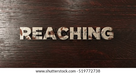 Reaching - grungy wooden headline on Maple  - 3D rendered royalty free stock image. This image can be used for an online website banner ad or a print postcard.