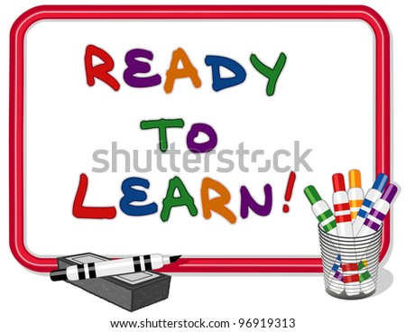 Ready to Learn. Text on red frame whiteboard with multicolored marker pens and dry eraser. For daycare, preschool, kindergarten, grade school.
