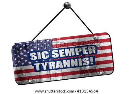 "Rebel flag, 3D rendering, grunge hanging vintage sign,means ""Thus always to tyrants""  - stock photo"