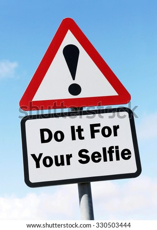 Red and white triangular road sign with a Do It For Your Selfie play on words concept against a partly cloudy sky background