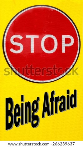 Red and yellow warning sign with a Stop Being Afraid concept
