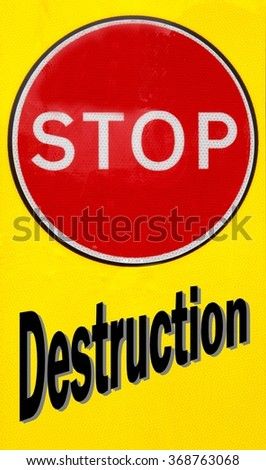 Red and yellow warning sign with a Stop Destruction concept