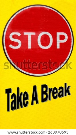 Red and yellow warning sign with a Stop Take a Break concept