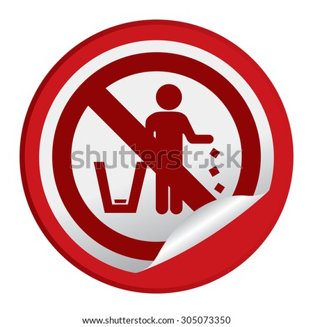 Red circle no littering prohibited sign infographics sticker icon or label isolate on white