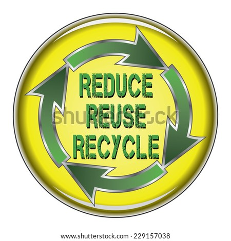 Reduce Reuse Recycle is an illustration of a recycle symbol with the words Reduce, Reuse and Recycle in the center on a button. - stock photo