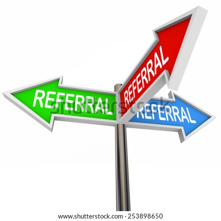 Referral word on three arrow signs pointing to new business, customers, clients, prospects, traffic, patients or visitors in your audience or marketing base - stock photo