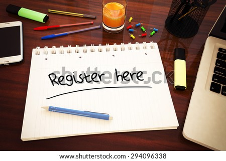 Register here - handwritten text in a notebook on a desk - 3d render illustration. - stock photo