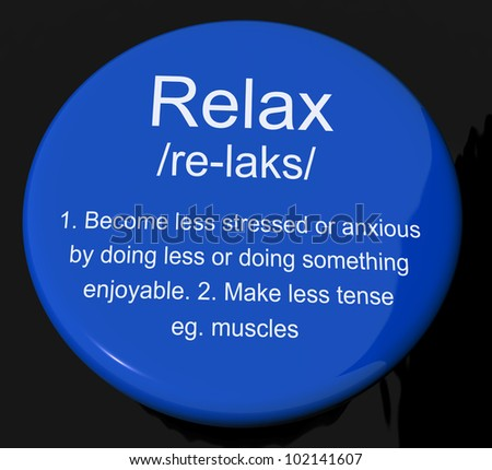 Relax Definition Button Shows Less Stress And Tense