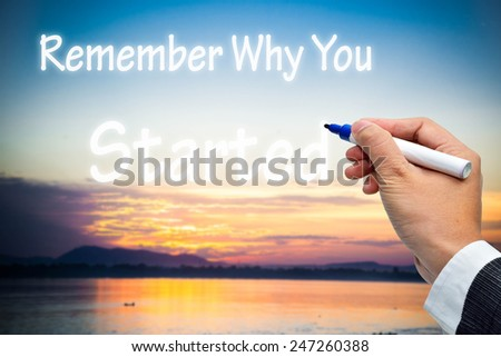 Remember Why You Started - stock photo